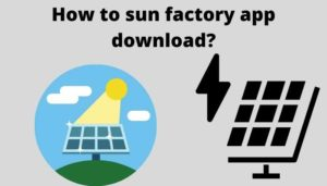 How to sun factory app download